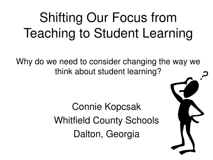 Shifting Our Focus from Teaching to Student Learning