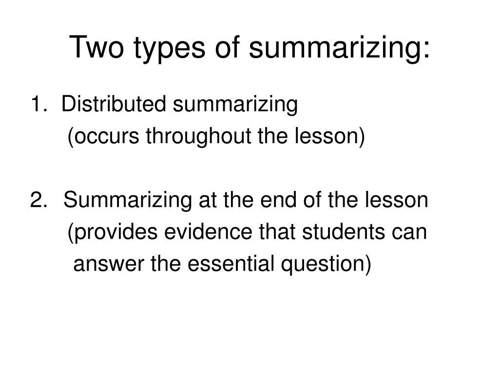 Two types of summarizing: