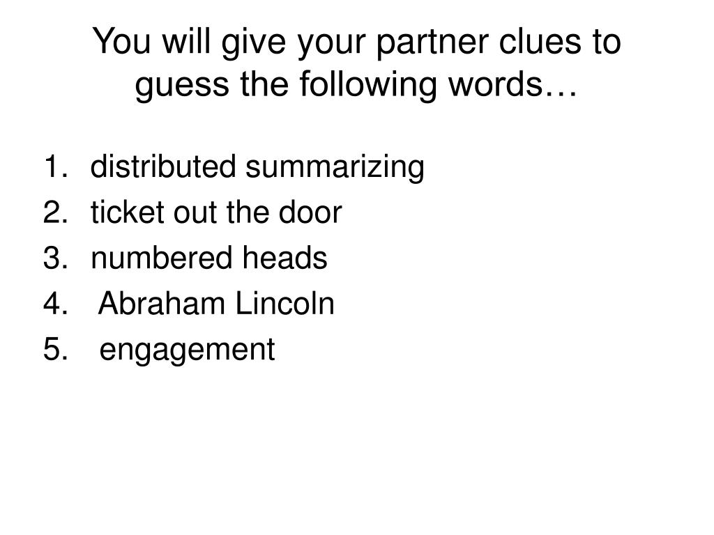 You will give your partner clues to guess the following words…