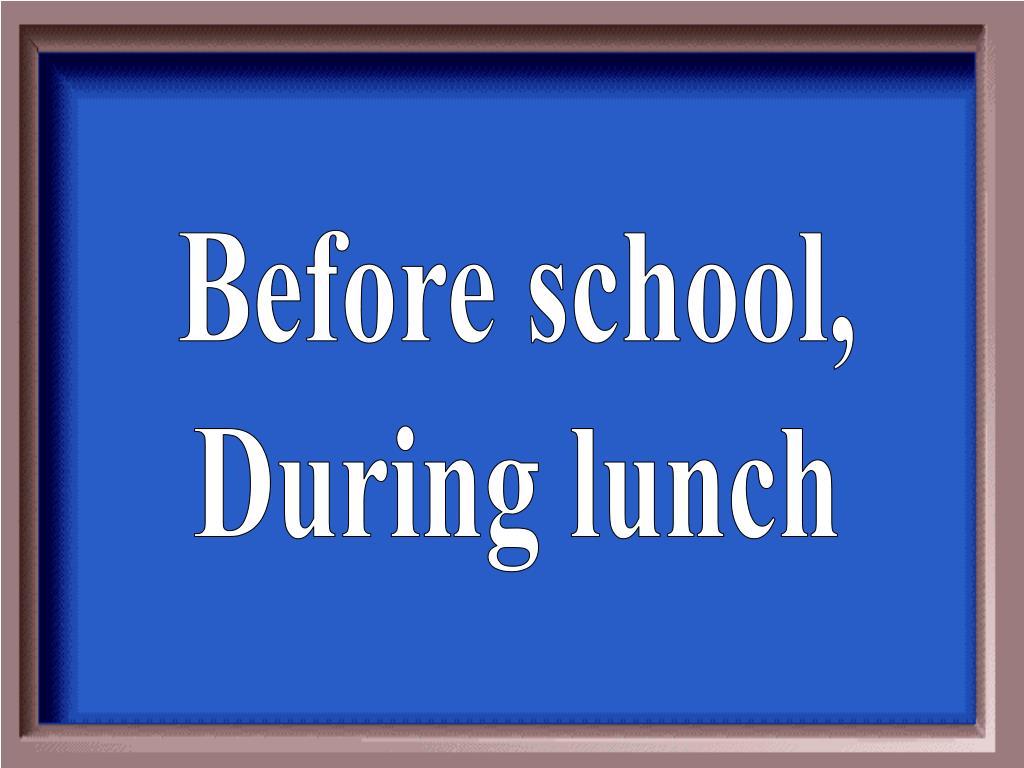 Before school,