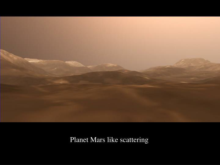 Planet Mars like scattering