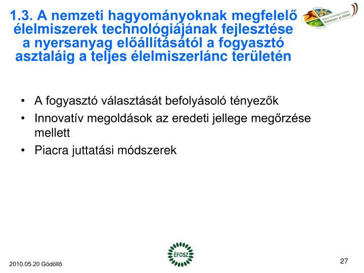 1.3. A nemzeti hagyományoknak megfelelő élelmiszerek technológiájának fejlesztése a nyersanyag előállításától a fogyasztó asztaláig a teljes élelmiszerlánc területén