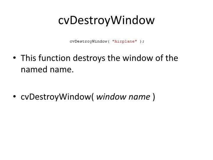 cvDestroyWindow