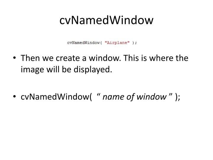 cvNamedWindow