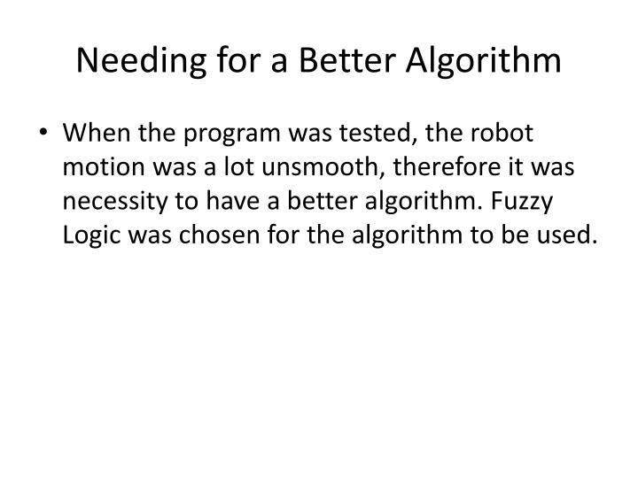 Needing for a Better Algorithm