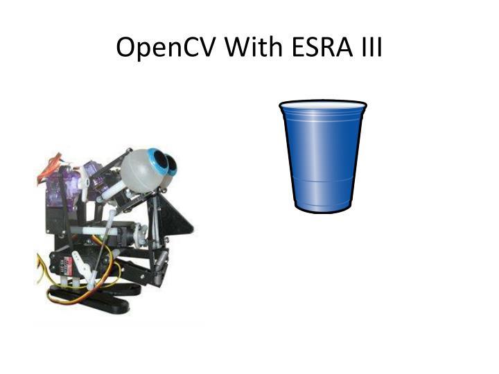 OpenCV With ESRA III