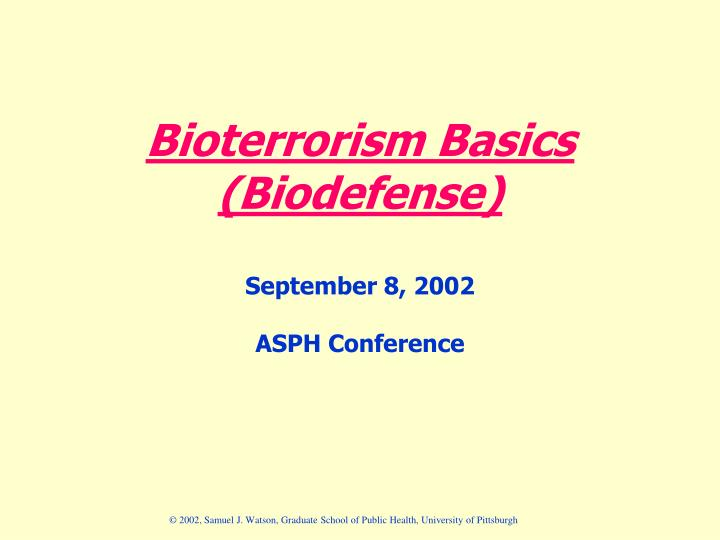 bioterrorism basics biodefense september 8 2002 asph conference
