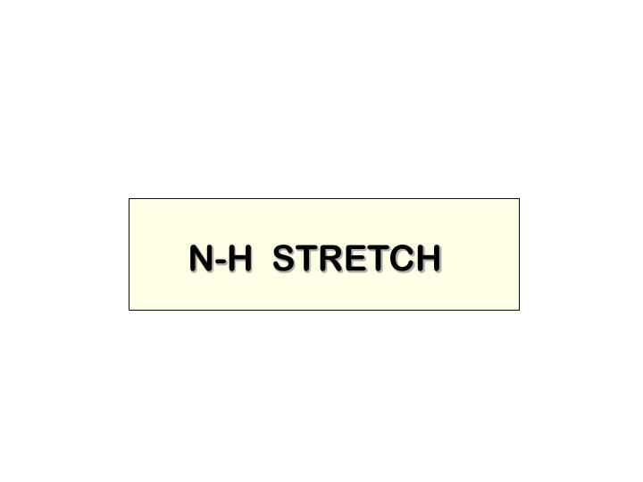 N-H  STRETCH