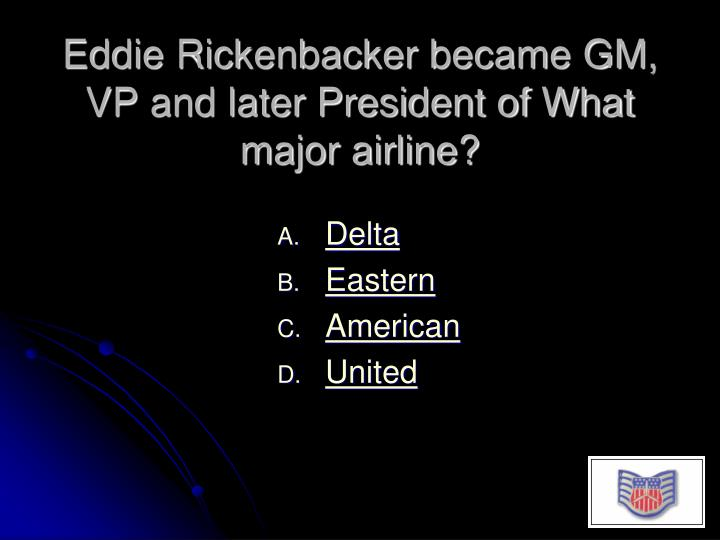 Eddie Rickenbacker became GM, VP and later President of What major airline?