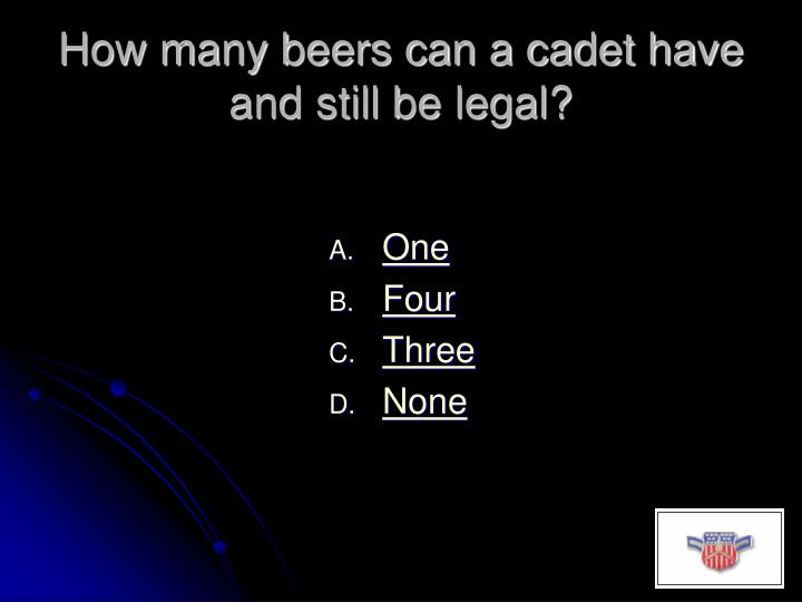 How many beers can a cadet have and still be legal?