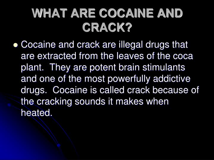 WHAT ARE COCAINE AND CRACK?