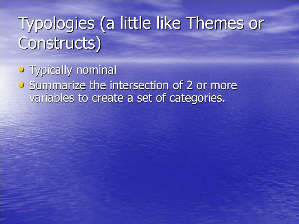 Typologies (a little like Themes or Constructs)