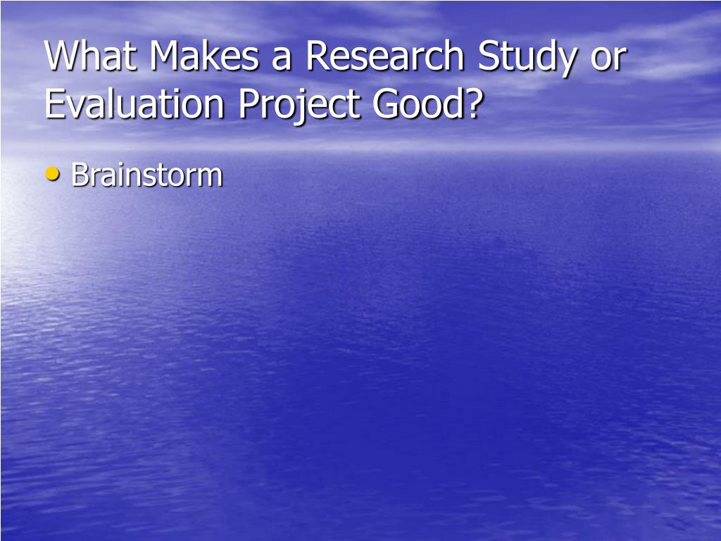 What Makes a Research Study or Evaluation Project Good?