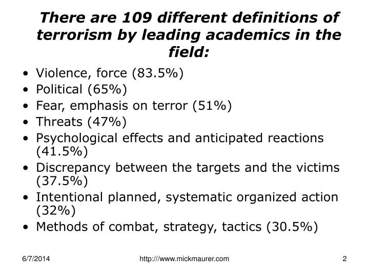 There are 109 different definitions of terrorism by leading academics in the field: