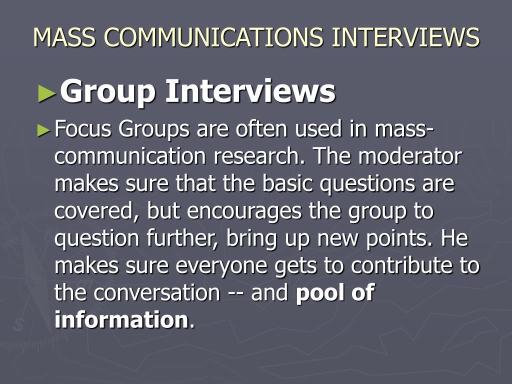 MASS COMMUNICATIONS INTERVIEWS