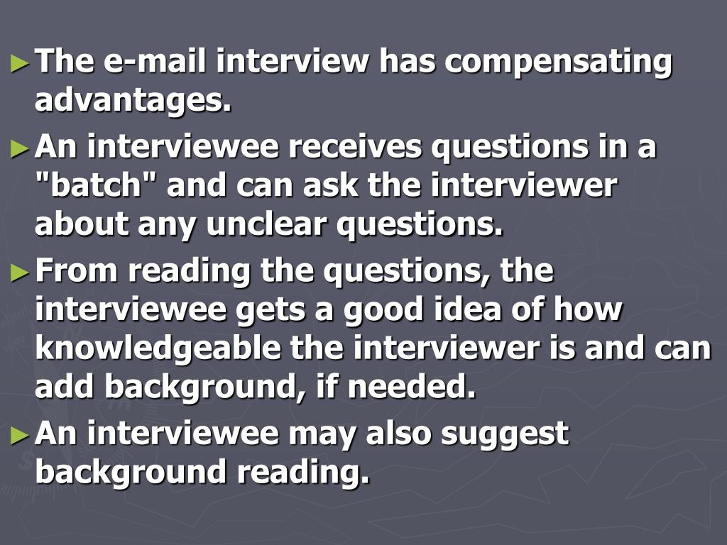 The e-mail interview has compensating advantages.
