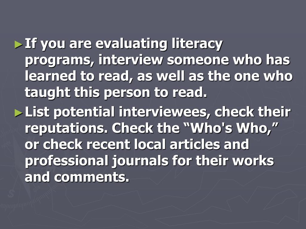 If you are evaluating literacy programs, interview someone who has learned to read, as well as the one who taught this person to read.
