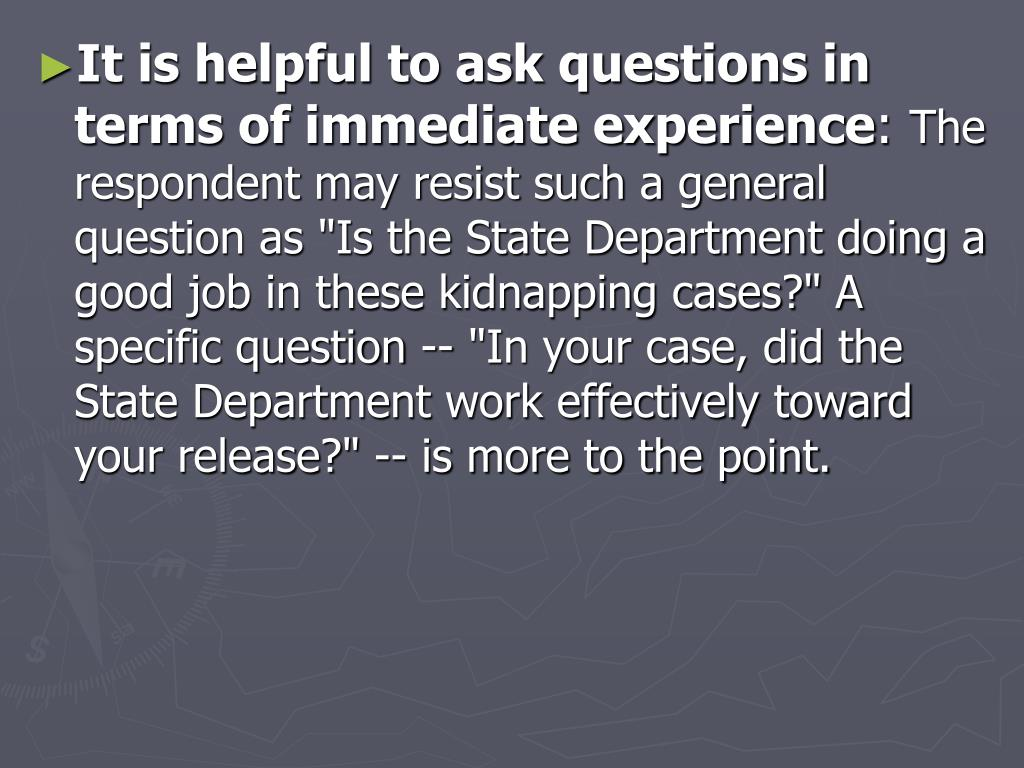 It is helpful to ask questions in terms of immediate experience