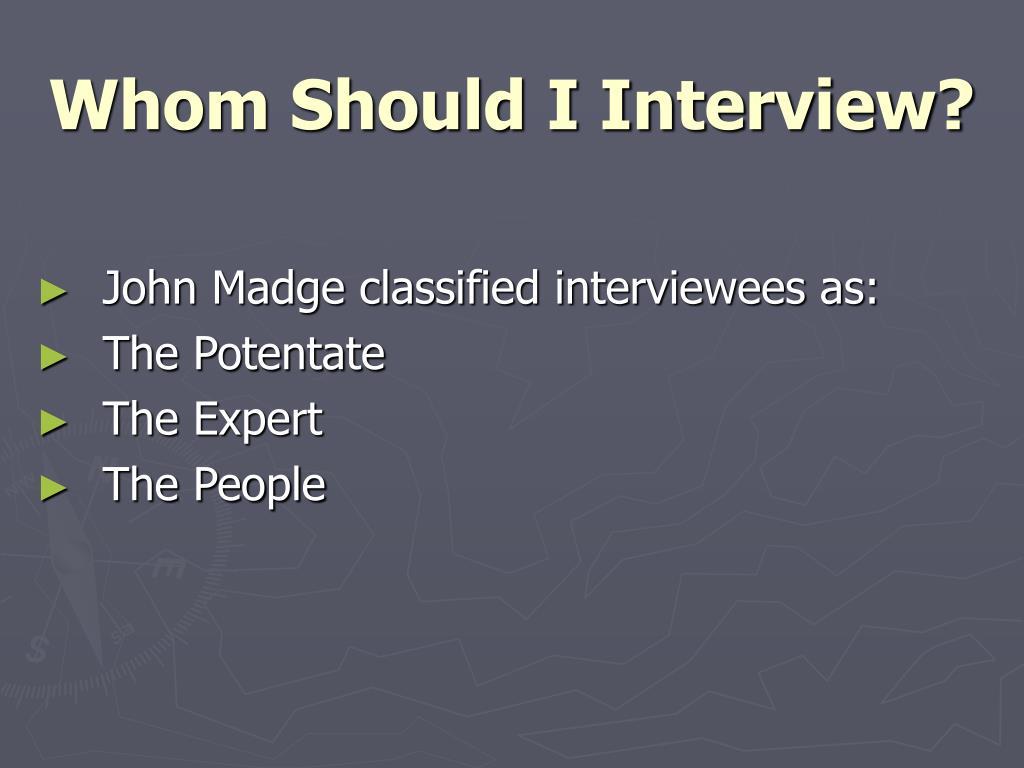 Whom Should I Interview?
