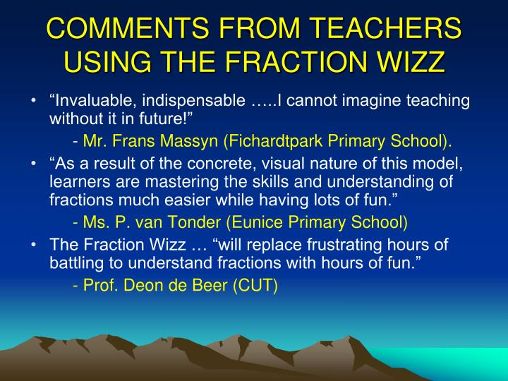 COMMENTS FROM TEACHERS USING THE FRACTION WIZZ