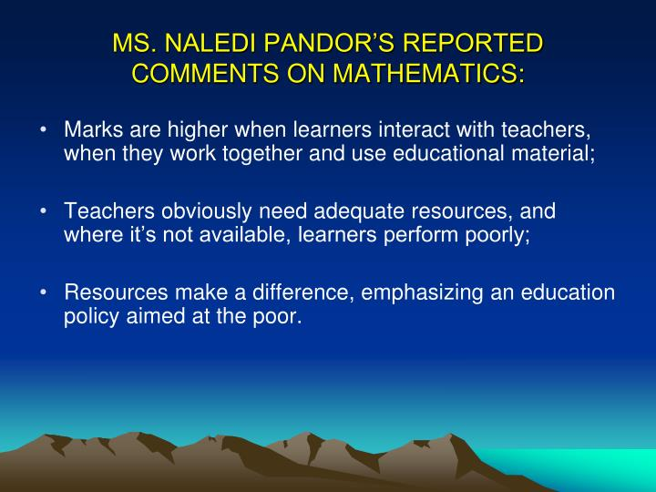 MS. NALEDI PANDOR'S REPORTED COMMENTS ON MATHEMATICS: