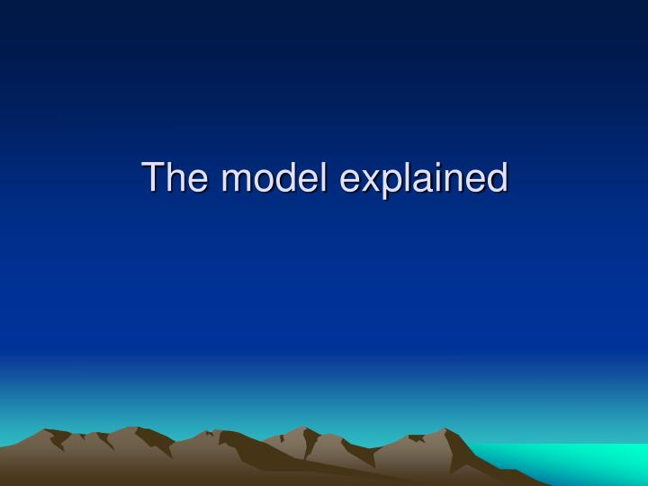The model explained