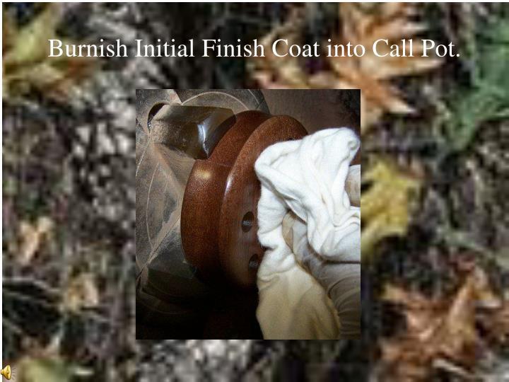 Burnish Initial Finish Coat into Call Pot.