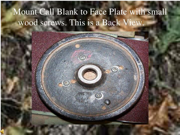 Mount Call Blank to Face Plate with small wood screws. This is a Back View.