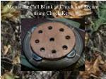 mount the call blank in chuck and secure using chuck key
