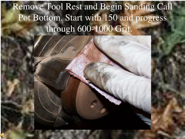 Remove Tool Rest and Begin Sanding Call Pot Bottom. Start with 150 and progress through 600-1000 Grit.