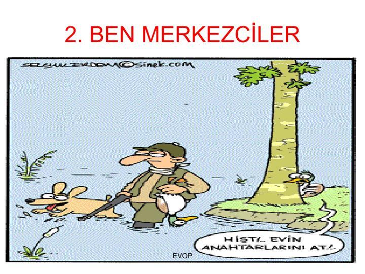 2. BEN MERKEZCLER