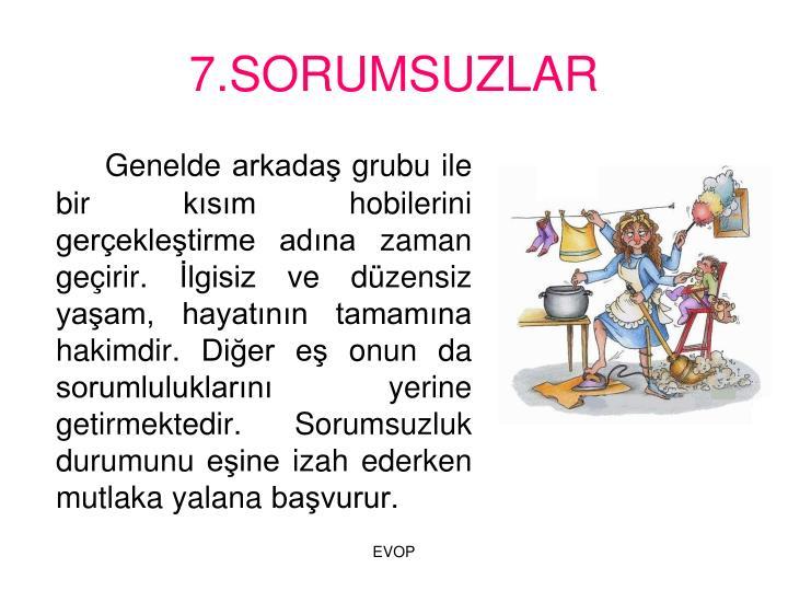 7.SORUMSUZLAR