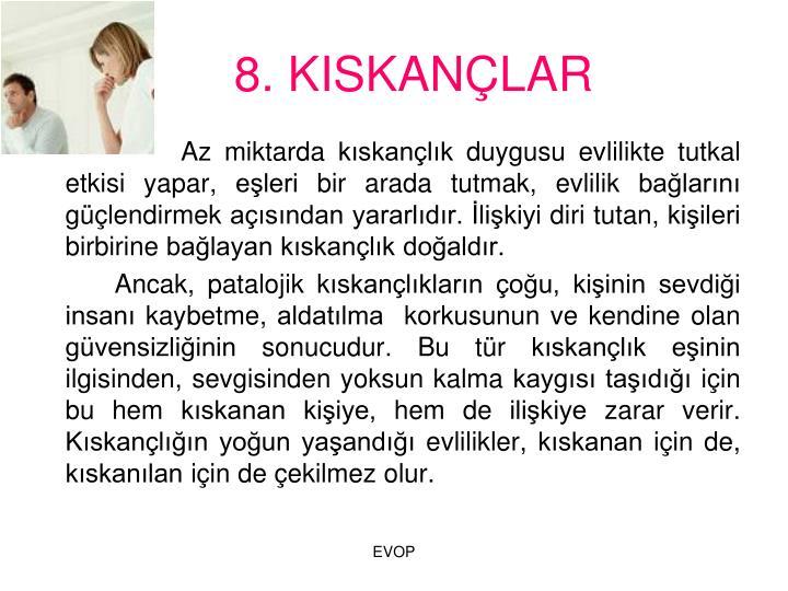 8. KISKANLAR