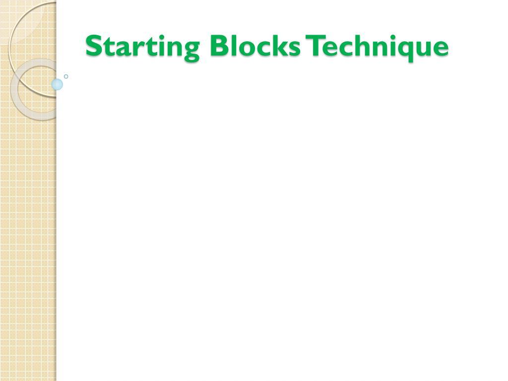 Starting Blocks Technique
