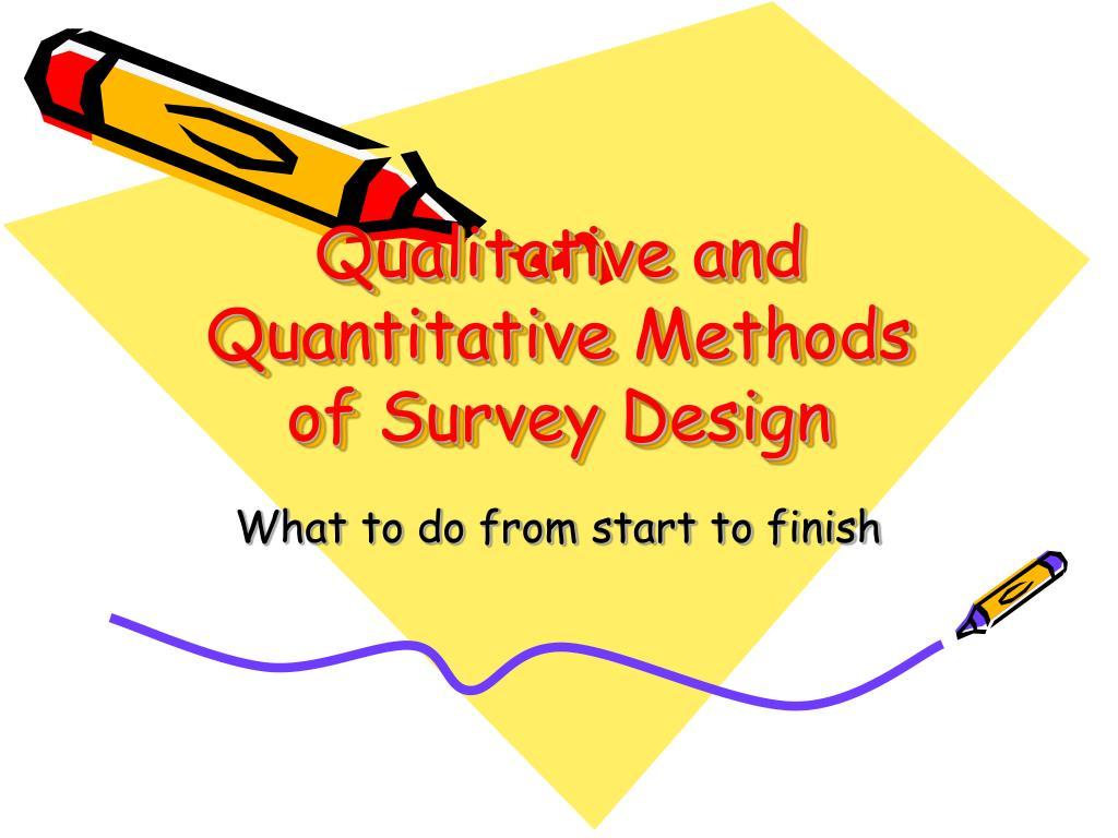 Qualitative and Quantitative Methods of Survey Design