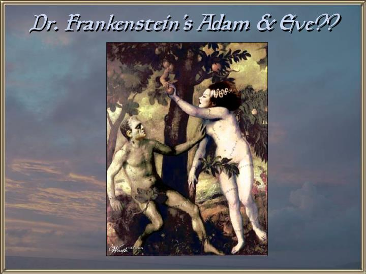 Dr. Frankenstein's Adam & Eve??
