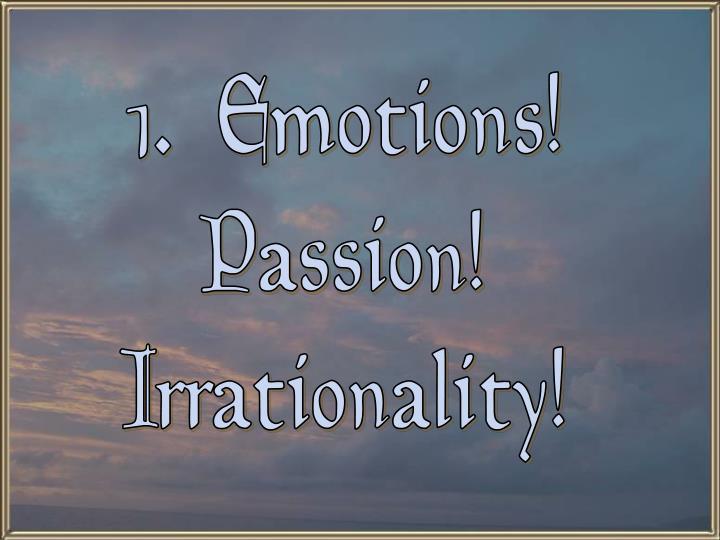 1.  Emotions!