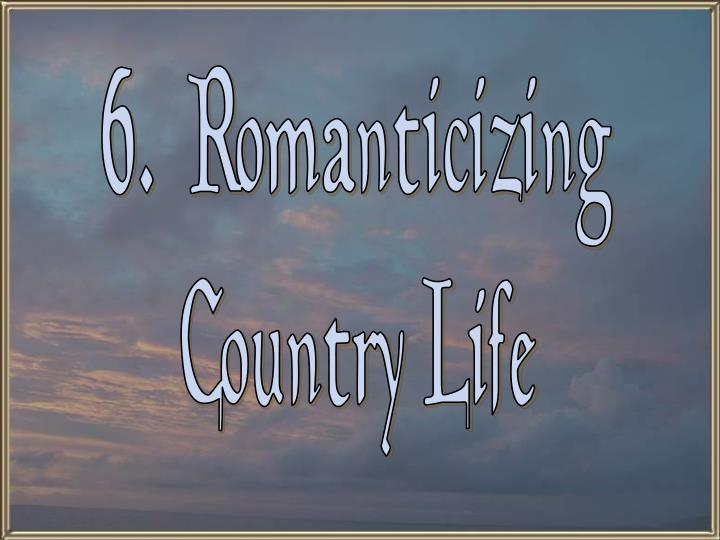 6.  Romanticizing