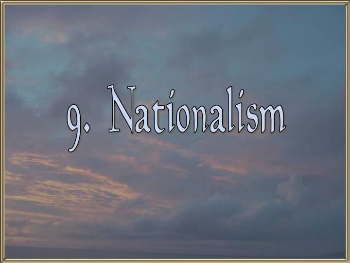 9.  Nationalism