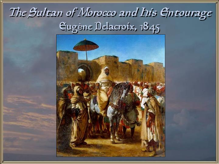 The Sultan of Morocco and His Entourage