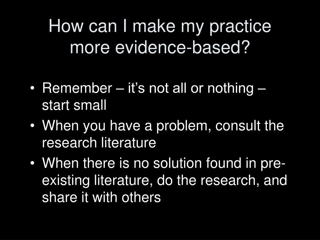 How can I make my practice more evidence-based?