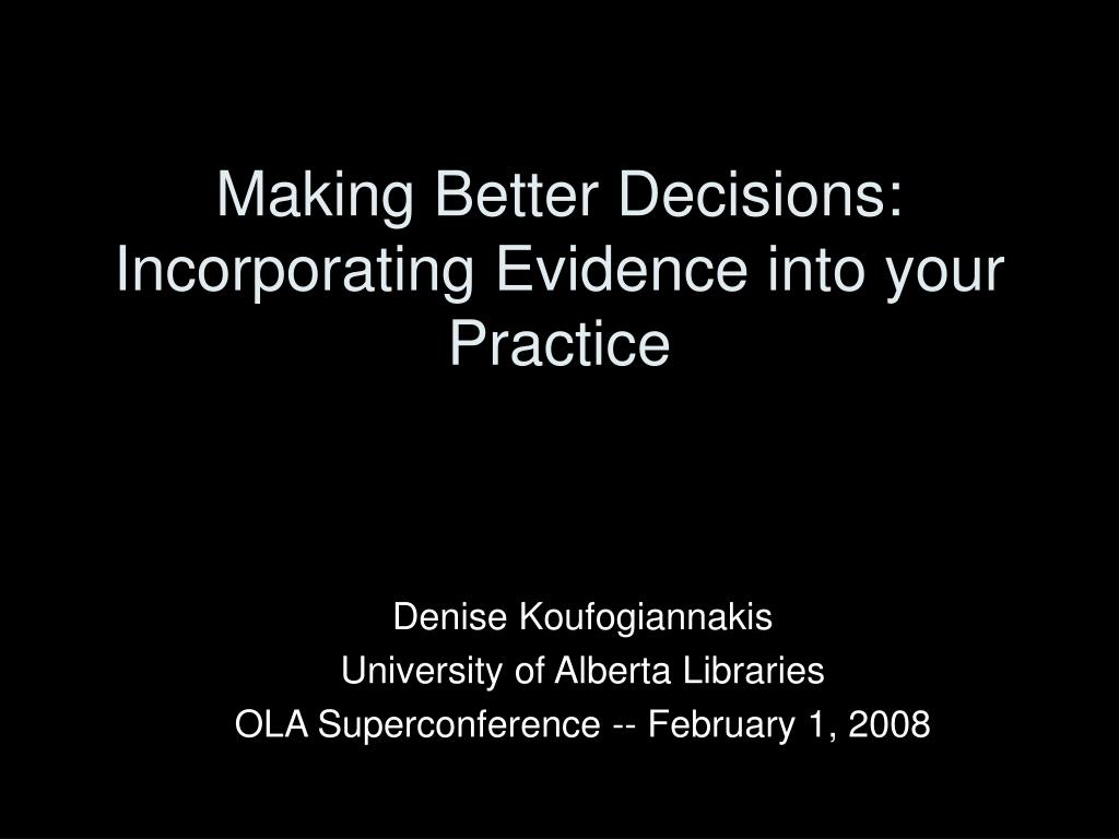Making Better Decisions: Incorporating Evidence into your Practice
