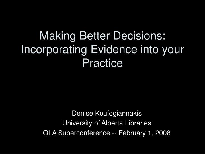 Making better decisions incorporating evidence into your practice