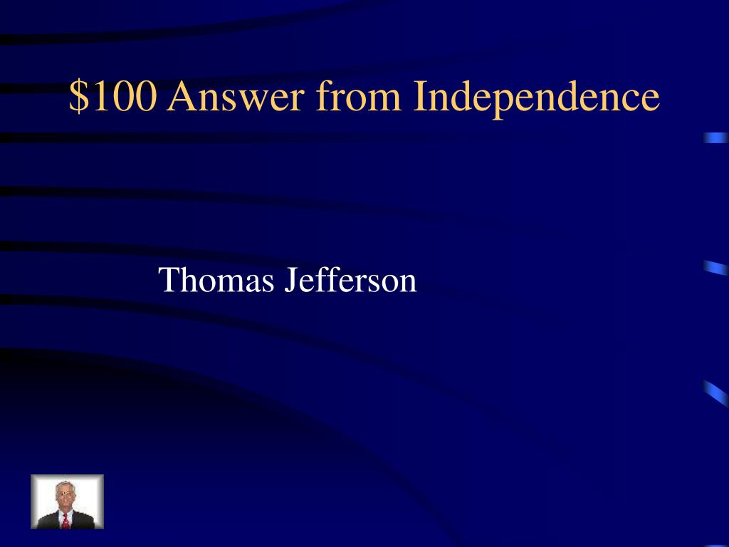 $100 Answer from Independence