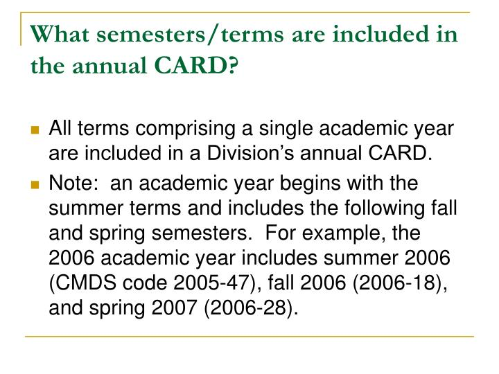 What semesters/terms are included in the annual CARD?