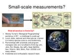small scale measurements