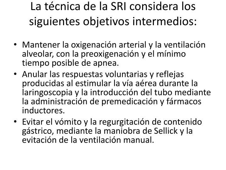 La técnica de la SRI considera los siguientes objetivos intermedios: