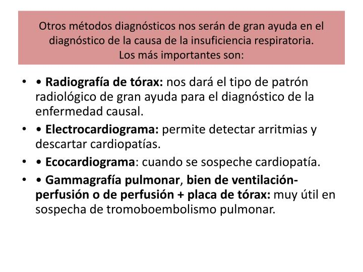 Otros métodos diagnósticos nos serán de gran ayuda en el diagnóstico de la causa de la insuficiencia respiratoria.