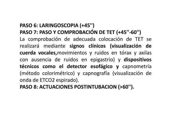PASO 6: LARINGOSCOPIA (+45'')