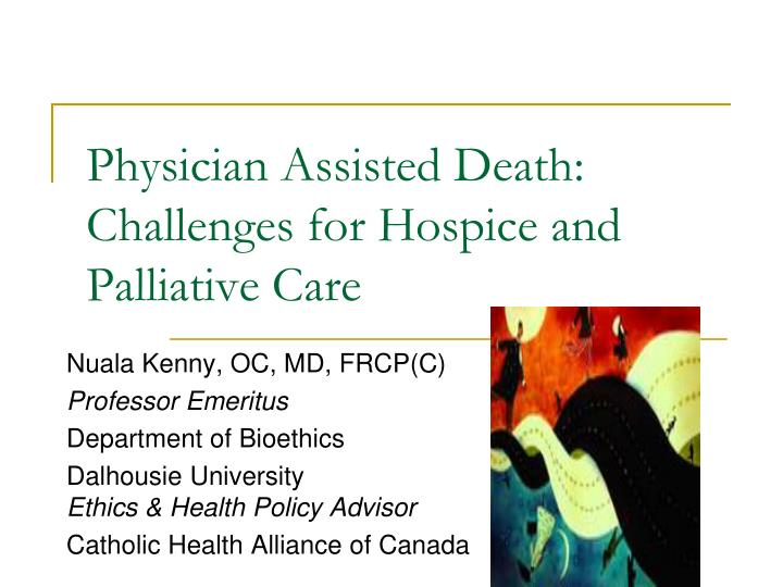 Physician assisted death challenges for hospice and palliative care